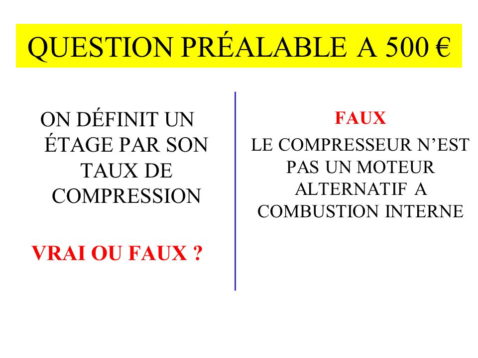 QUESTION PRÉALABLE A 500 € ON DÉFINIT UN ÉTAGE PAR SON TAUX DE COMPRESSION. VRAI OU FAUX FAUX.