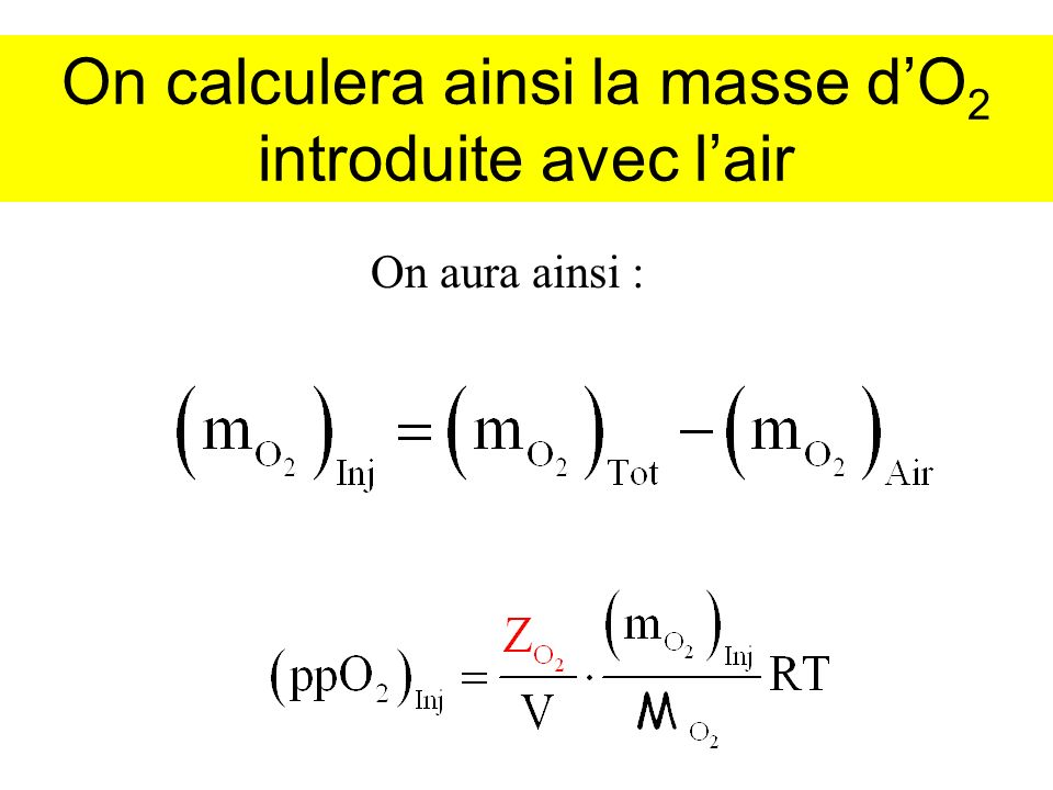 On calculera ainsi la masse d'O2 introduite avec l'air
