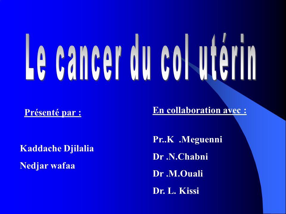 Le cancer du col utérin En collaboration avec : Présenté par :
