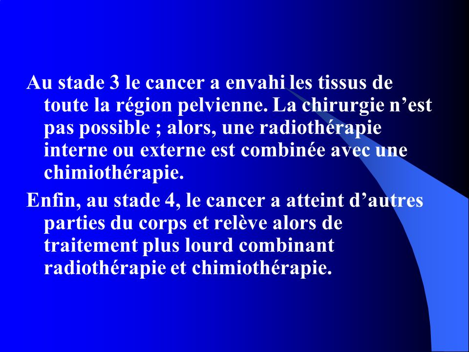 Au stade 3 le cancer a envahi les tissus de toute la région pelvienne
