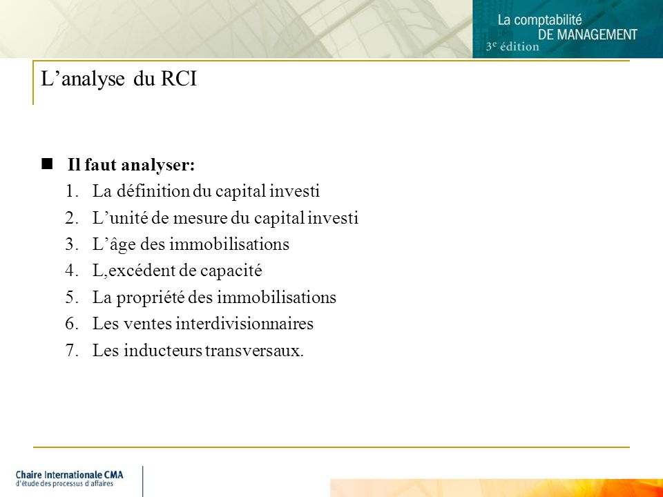 L'analyse du RCI Il faut analyser: La définition du capital investi