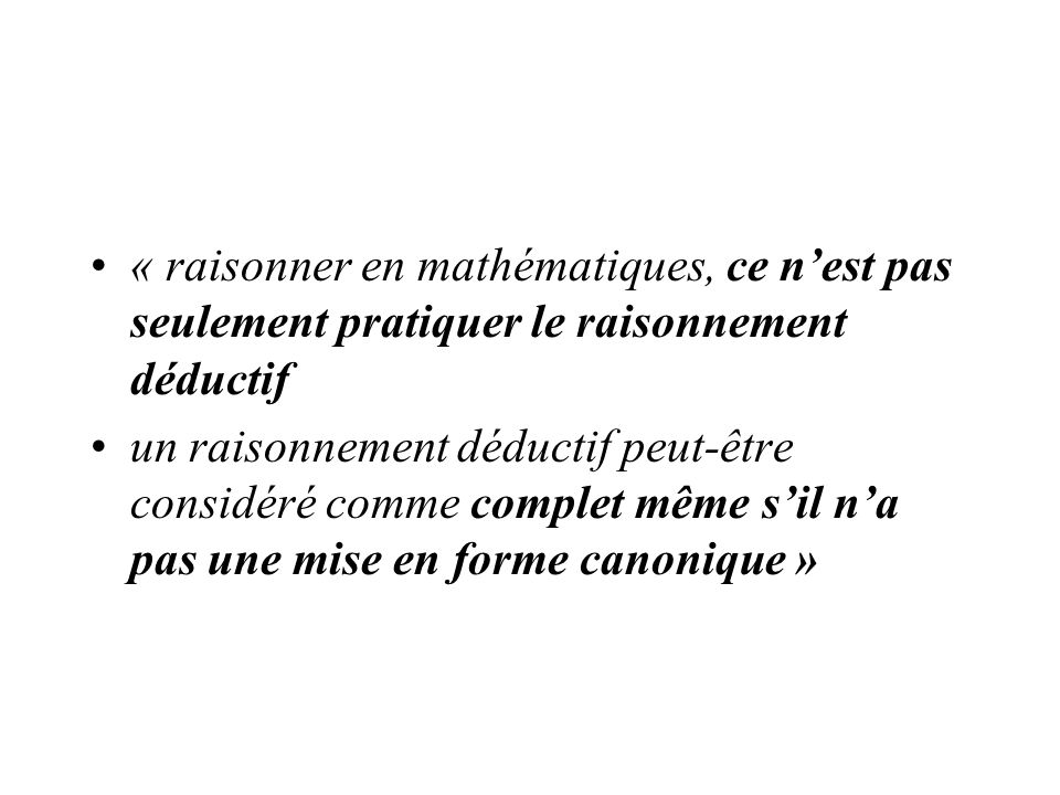 « raisonner en mathématiques, ce n'est pas seulement pratiquer le raisonnement déductif