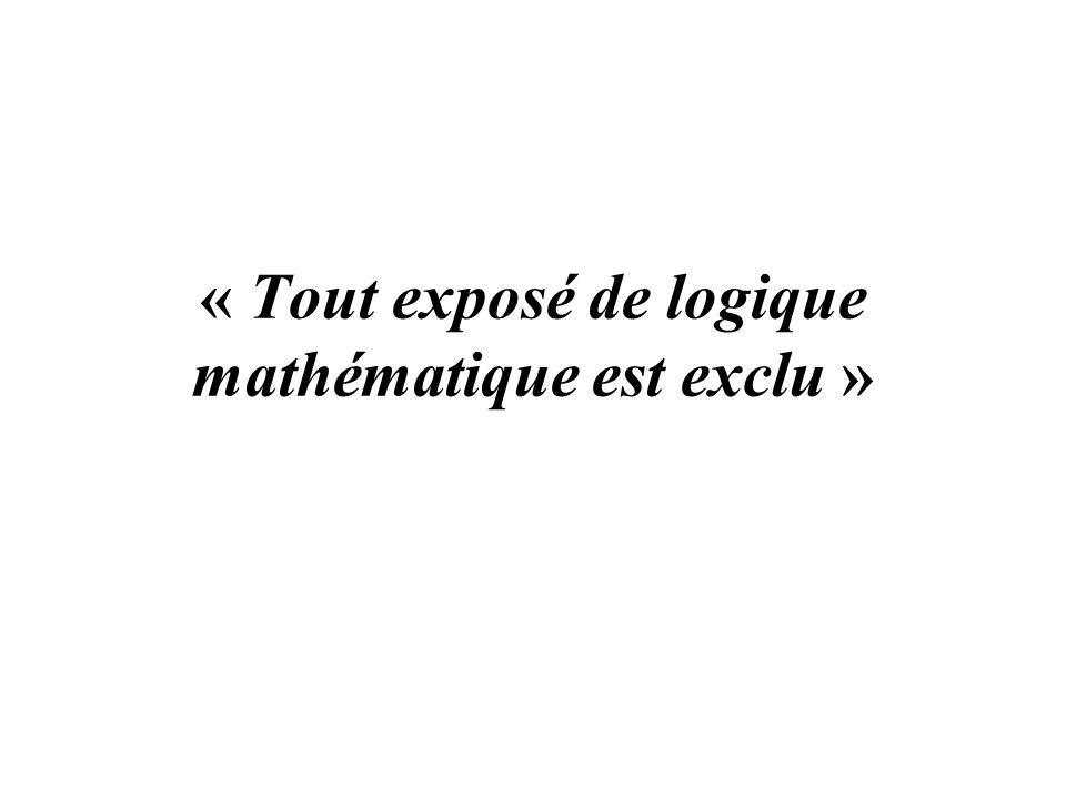 « Tout exposé de logique mathématique est exclu »