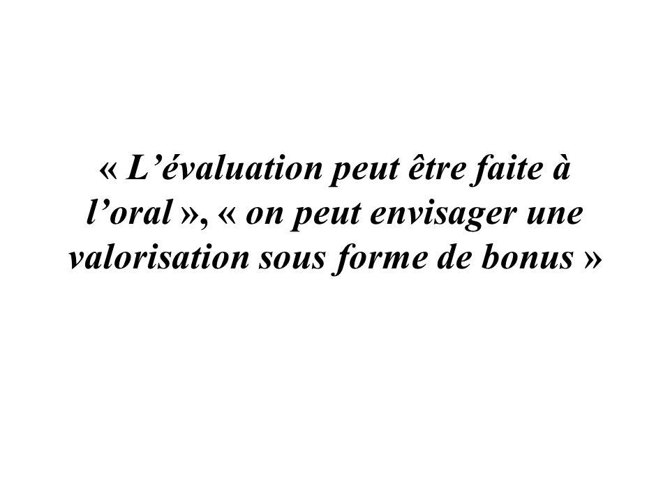 « L'évaluation peut être faite à l'oral », « on peut envisager une valorisation sous forme de bonus »
