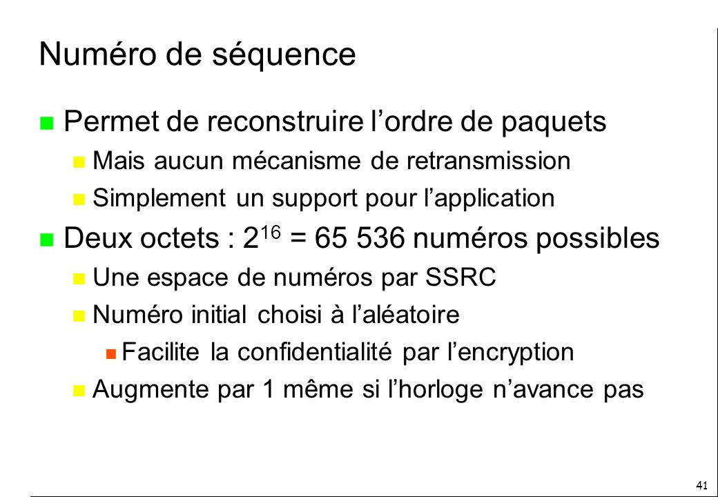 Numéro de séquence Permet de reconstruire l'ordre de paquets
