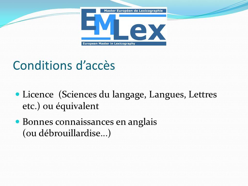 Conditions d'accès Licence (Sciences du langage, Langues, Lettres etc.) ou équivalent. Bonnes connaissances en anglais.