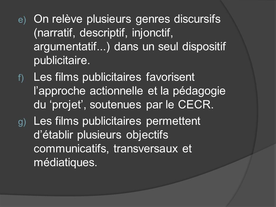 On relève plusieurs genres discursifs (narratif, descriptif, injonctif, argumentatif...) dans un seul dispositif publicitaire.