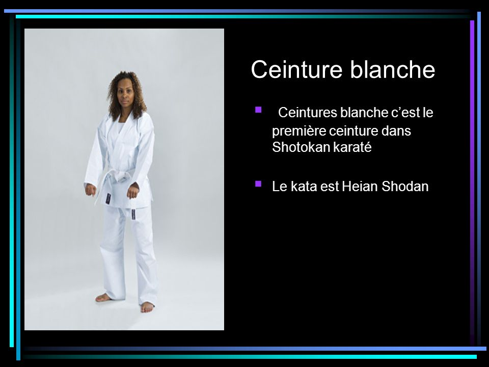 Ceinture blanche Ceintures blanche c'est le première ceinture dans Shotokan karaté.