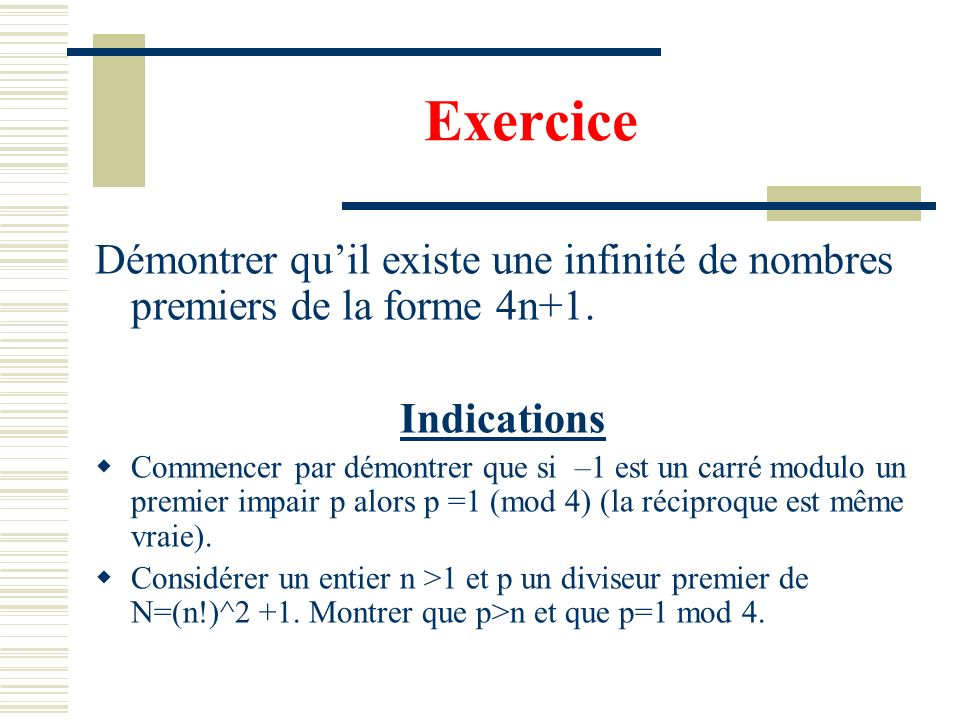 Exercice Démontrer qu'il existe une infinité de nombres premiers de la forme 4n+1. Indications.