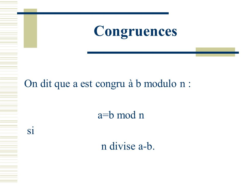 Congruences On dit que a est congru à b modulo n : a=b mod n si