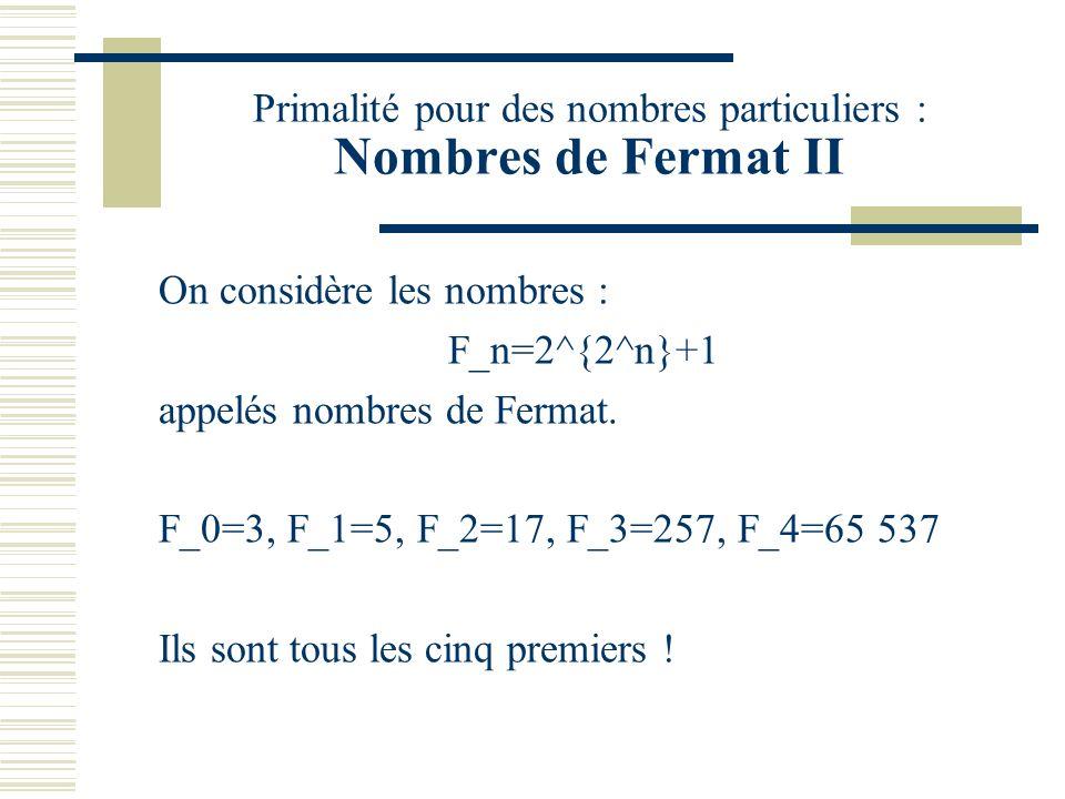Primalité pour des nombres particuliers : Nombres de Fermat II