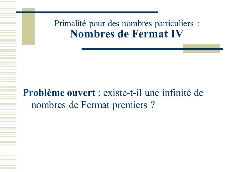 Primalité pour des nombres particuliers : Nombres de Fermat IV
