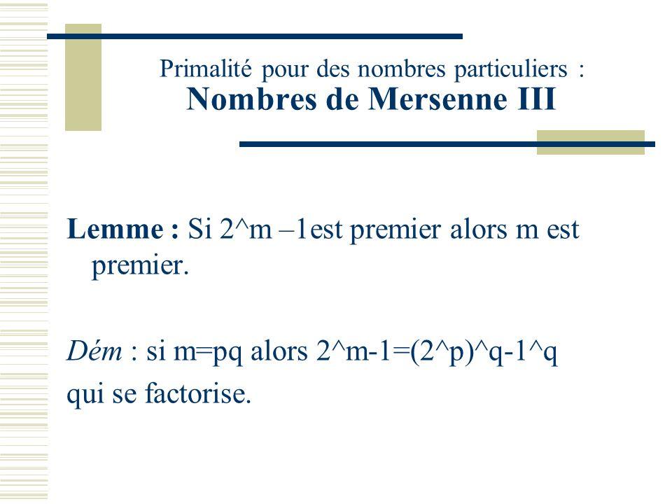 Primalité pour des nombres particuliers : Nombres de Mersenne III