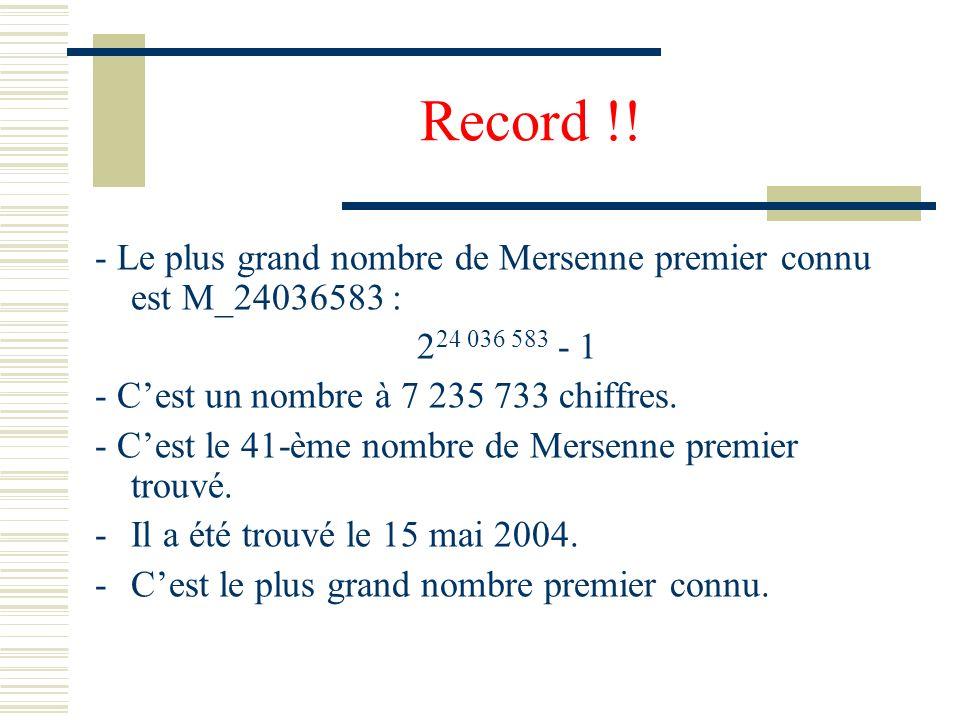 Record !! - Le plus grand nombre de Mersenne premier connu est M_24036583 : 224 036 583 - 1. - C'est un nombre à 7 235 733 chiffres.