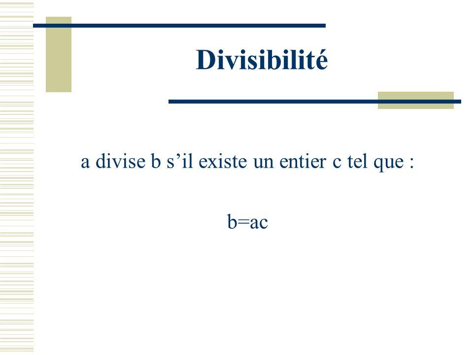a divise b s'il existe un entier c tel que :