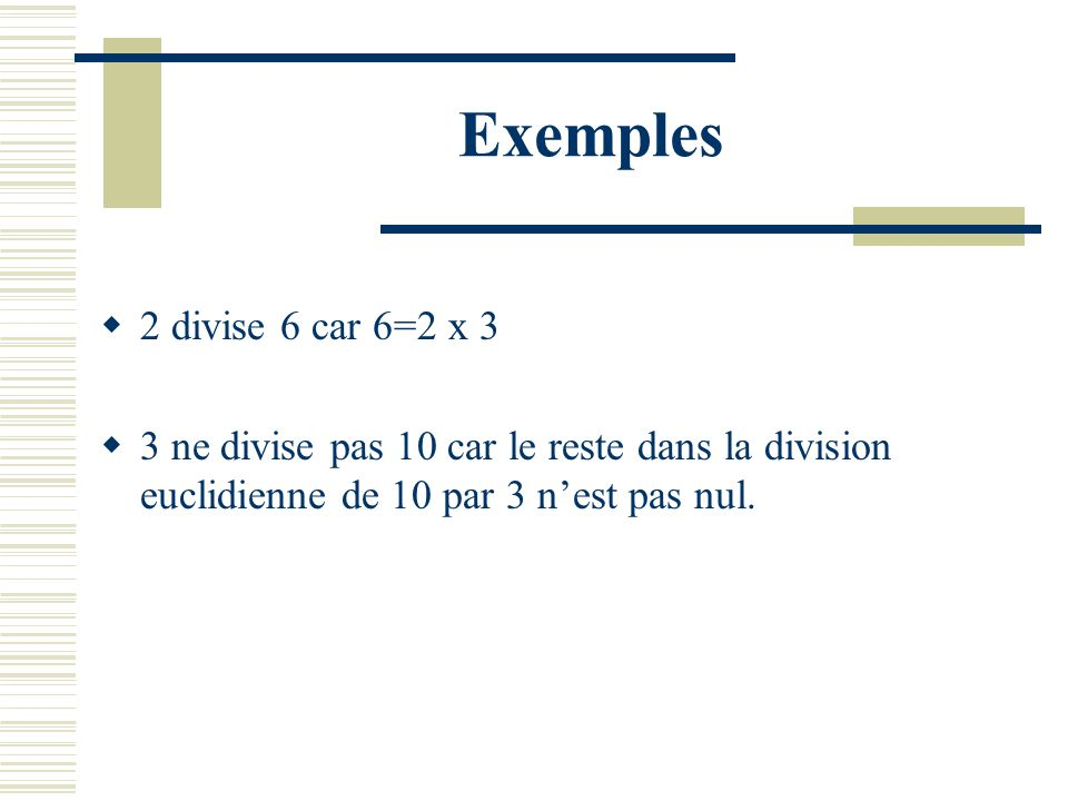 Exemples 2 divise 6 car 6=2 x 3.