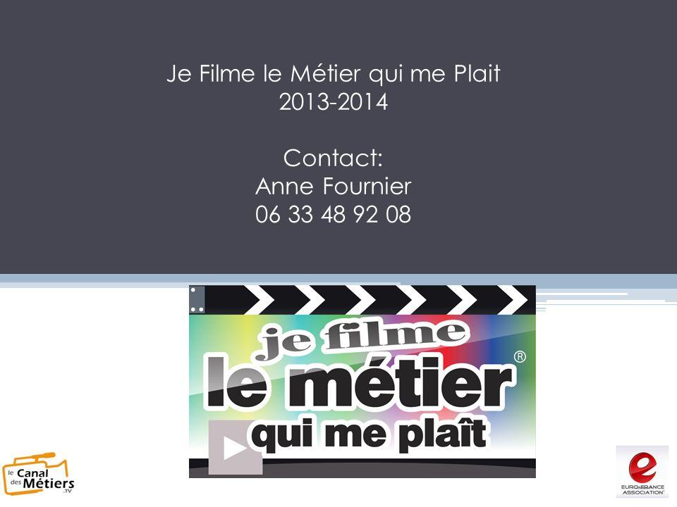 Je Filme le Métier qui me Plait 2013-2014 Contact: Anne Fournier 06 33 48 92 08