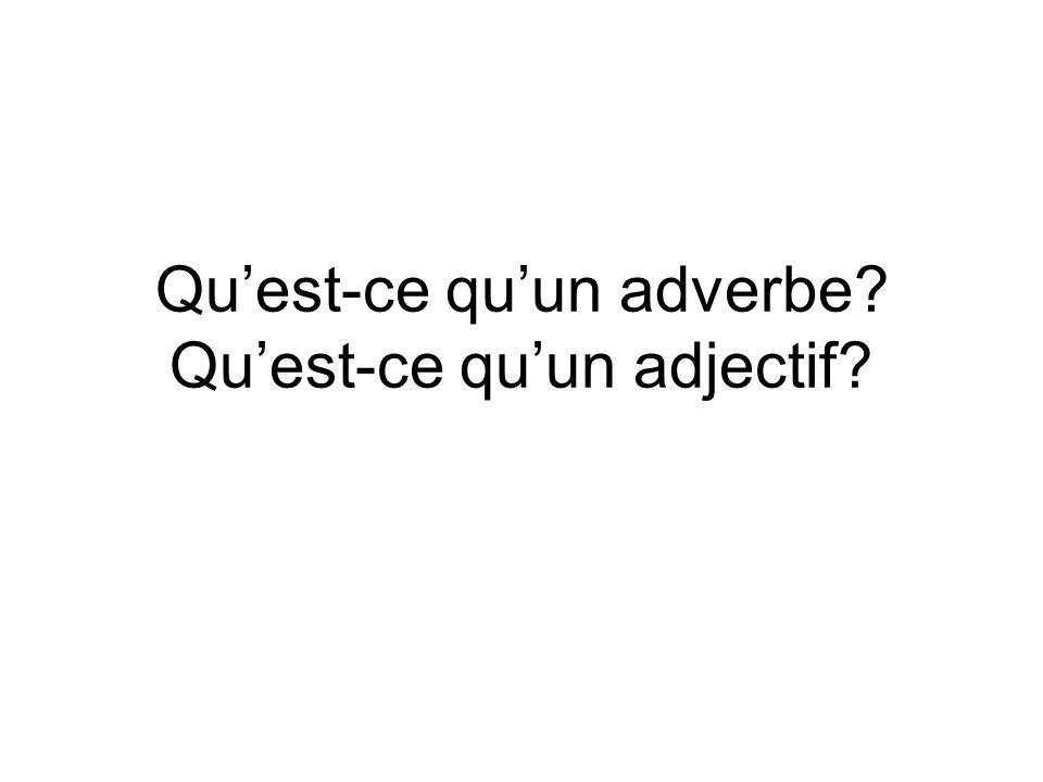 Qu'est-ce qu'un adverbe Qu'est-ce qu'un adjectif