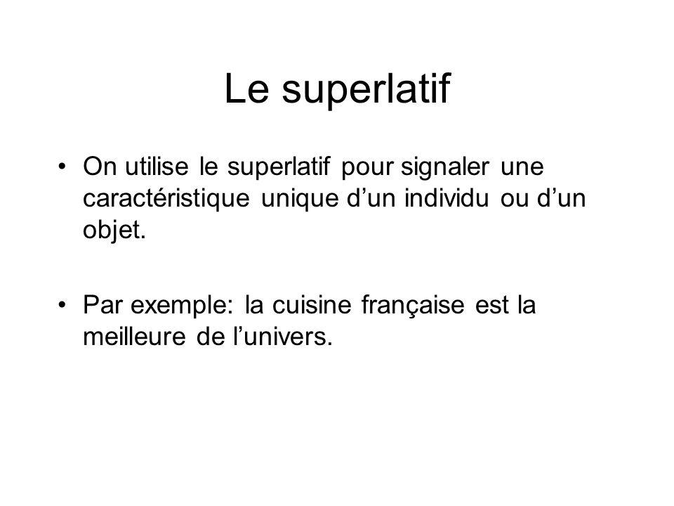 Le superlatif On utilise le superlatif pour signaler une caractéristique unique d'un individu ou d'un objet.