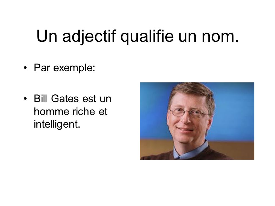 Un adjectif qualifie un nom.