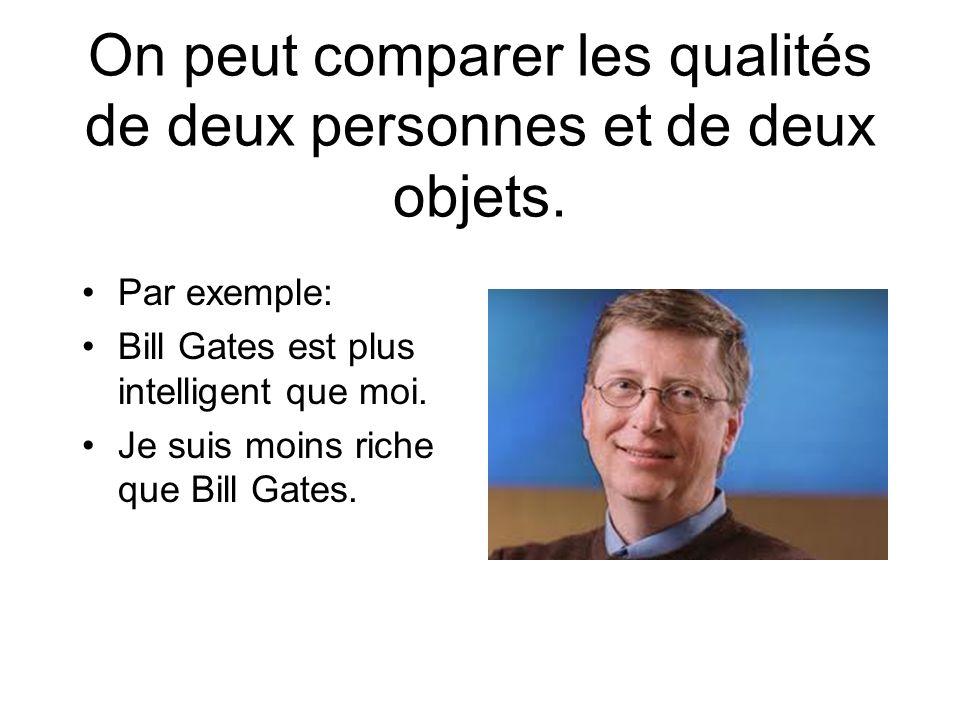 On peut comparer les qualités de deux personnes et de deux objets.