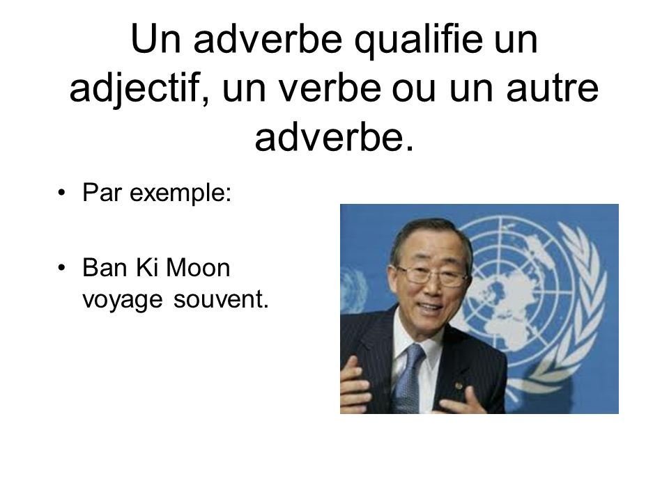 Un adverbe qualifie un adjectif, un verbe ou un autre adverbe.