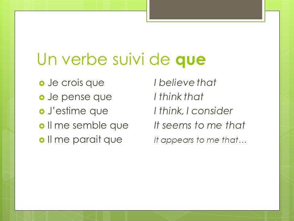 Un verbe suivi de que Je crois que I believe that