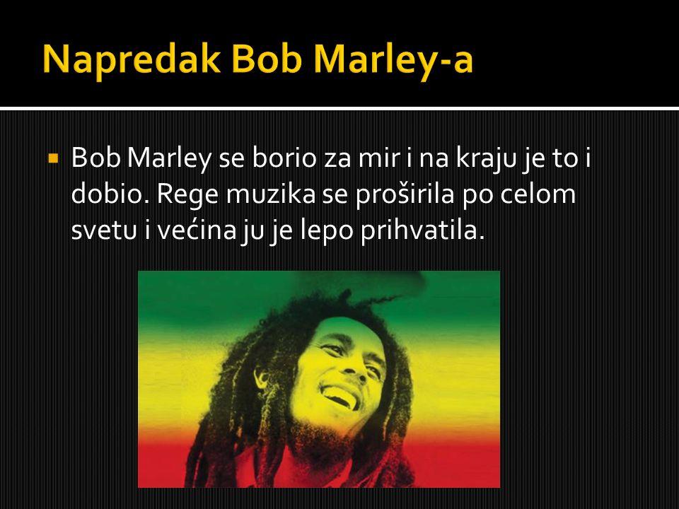 Napredak Bob Marley-a Bob Marley se borio za mir i na kraju je to i dobio.