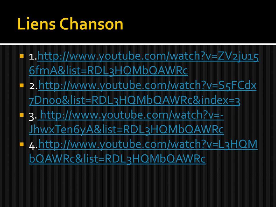 Liens Chanson 1.http://www.youtube.com/watch v=ZV2ju156fmA&list=RDL3HQMbQAWRc.