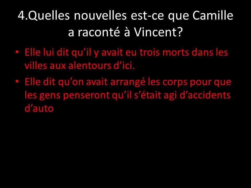 4.Quelles nouvelles est-ce que Camille a raconté à Vincent