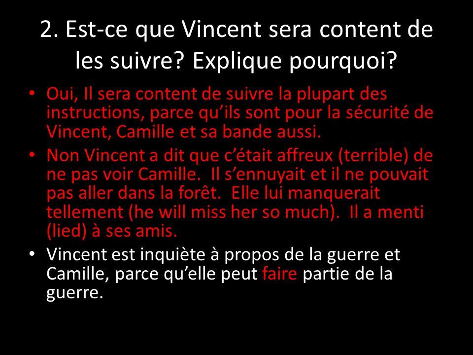 2. Est-ce que Vincent sera content de les suivre Explique pourquoi