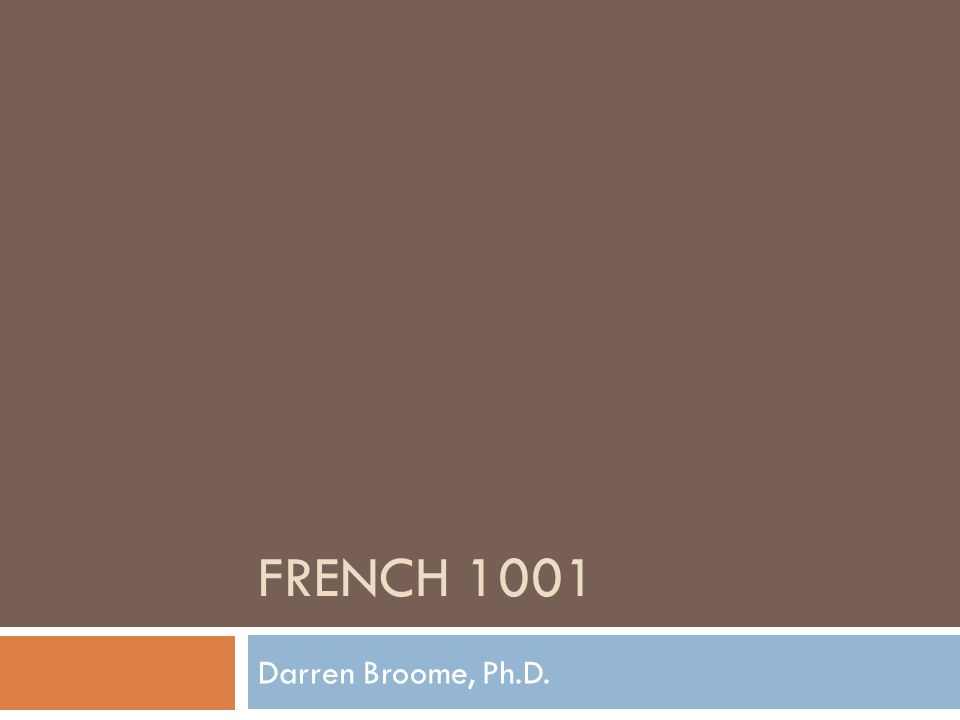 French 1001 Darren Broome, Ph.D.