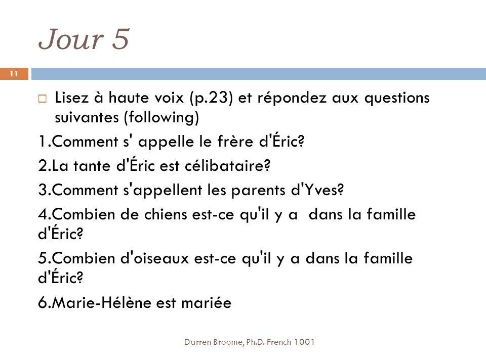 Jour 5 Lisez à haute voix (p.23) et répondez aux questions suivantes (following) 1.Comment s appelle le frère d Éric