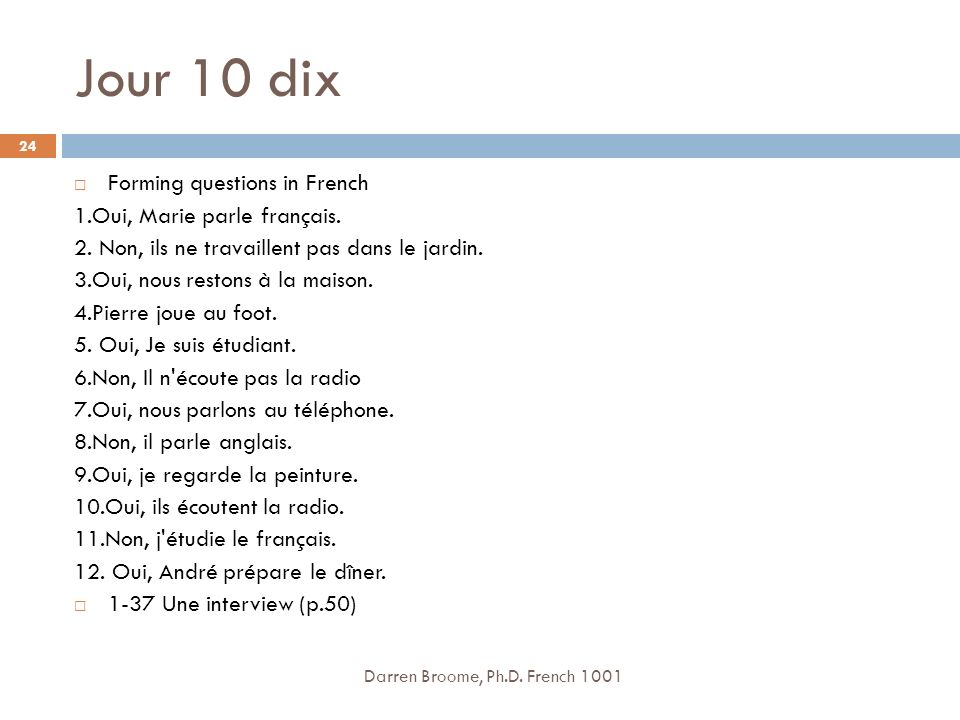 Jour 10 dix Forming questions in French 1.Oui, Marie parle français.