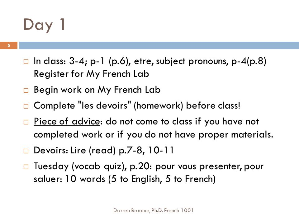 Day 1 In class: 3-4; p-1 (p.6), etre, subject pronouns, p-4(p.8) Register for My French Lab. Begin work on My French Lab.