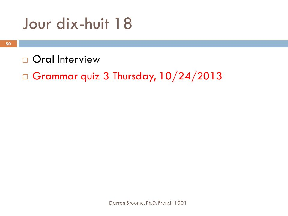 Jour dix-huit 18 Oral Interview Grammar quiz 3 Thursday, 10/24/2013