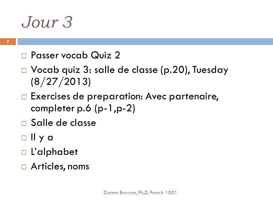 Jour 3 Passer vocab Quiz 2. Vocab quiz 3: salle de classe (p.20), Tuesday (8/27/2013)