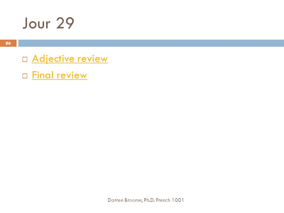 Jour 29 Adjective review Final review Darren Broome, Ph.D. French 1001