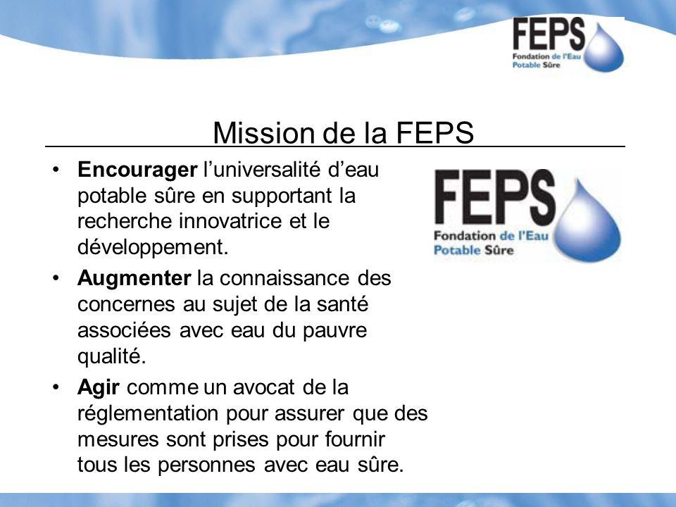 Mission de la FEPS Encourager l'universalité d'eau potable sûre en supportant la recherche innovatrice et le développement.