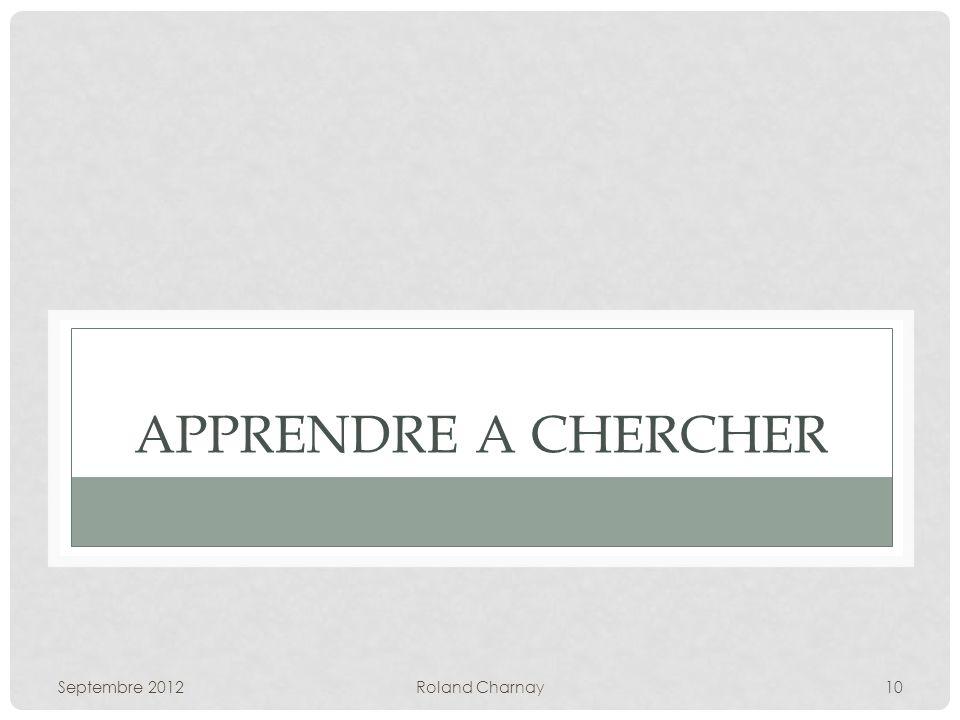 APPRENDRE A CHERCHER Septembre 2012 Roland Charnay