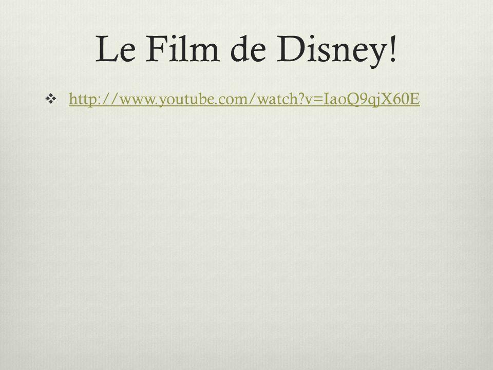 Le Film de Disney! http://www.youtube.com/watch v=IaoQ9qjX60E