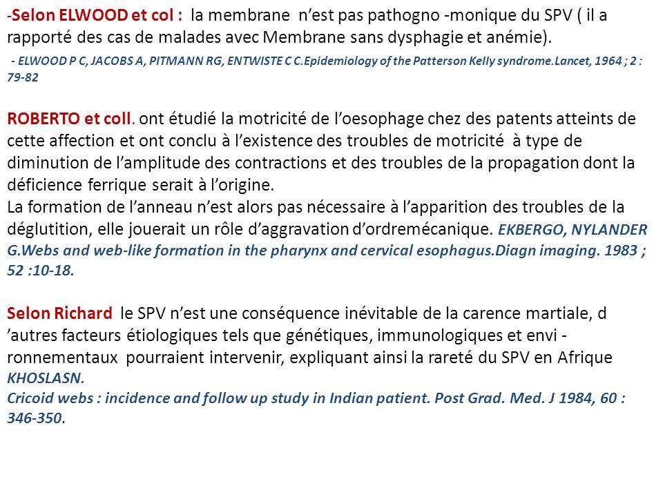 -Selon ELWOOD et col : la membrane n'est pas pathogno -monique du SPV ( il a rapporté des cas de malades avec Membrane sans dysphagie et anémie).