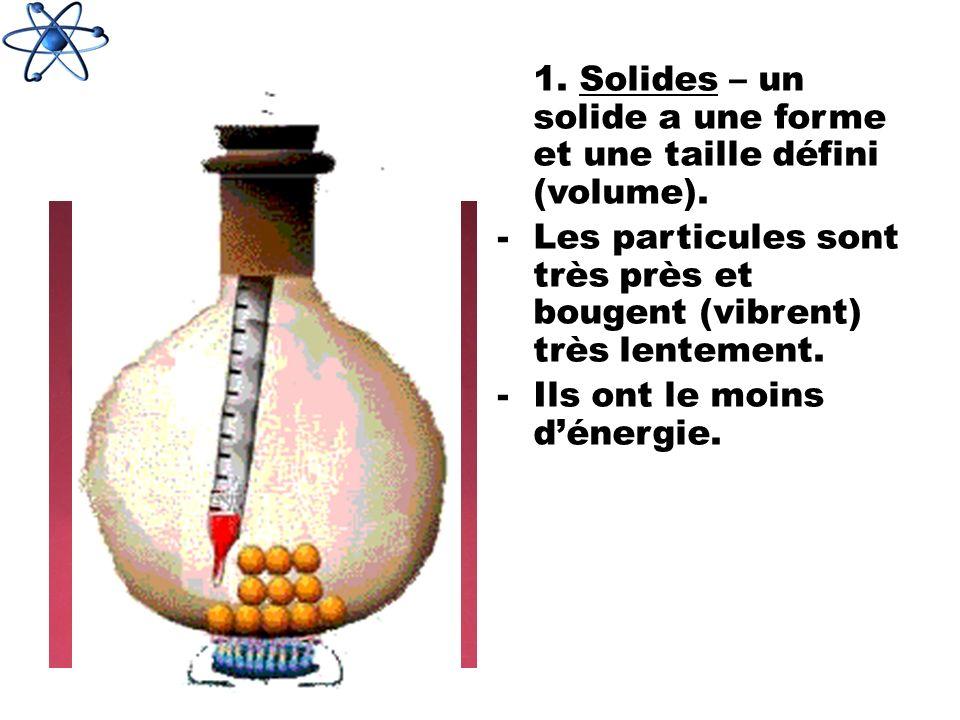 1. Solides – un solide a une forme et une taille défini (volume).