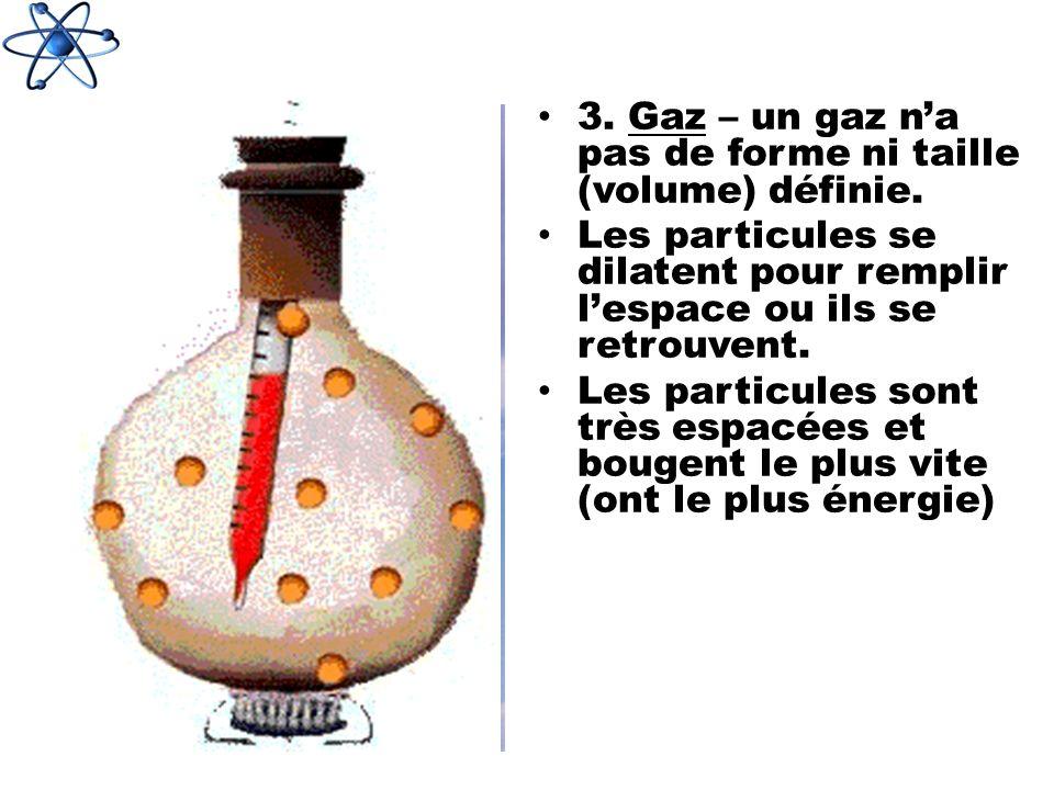3. Gaz – un gaz n'a pas de forme ni taille (volume) définie.