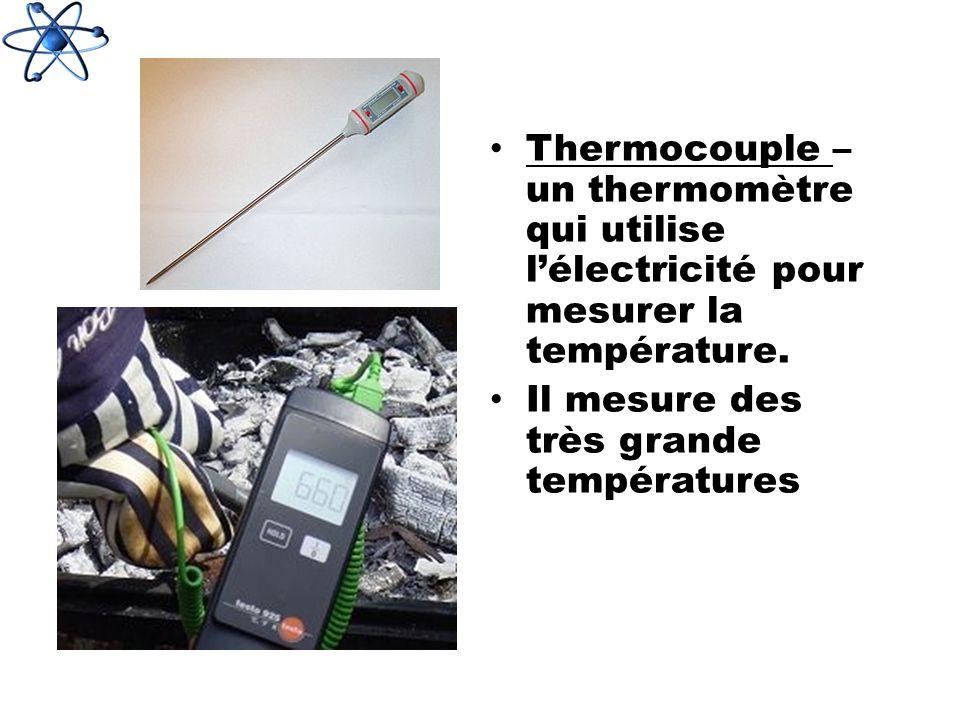 Thermocouple – un thermomètre qui utilise l'électricité pour mesurer la température.