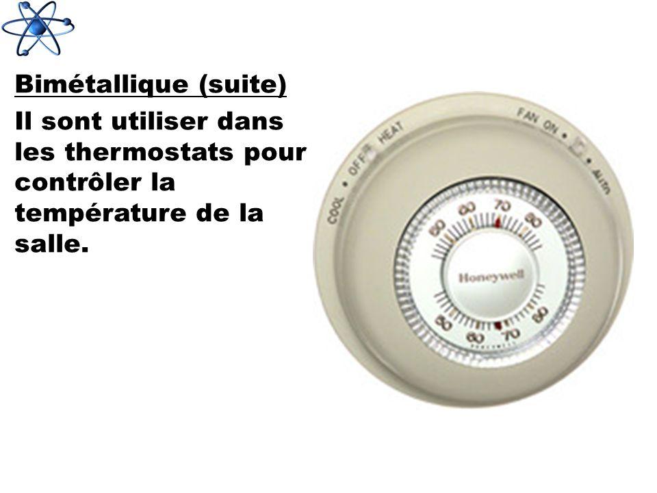 Bimétallique (suite) Il sont utiliser dans les thermostats pour contrôler la température de la salle.