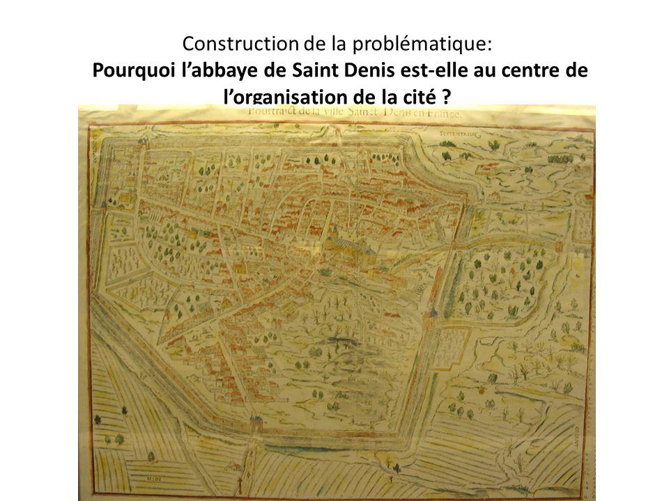 Construction de la problématique: Pourquoi l'abbaye de Saint Denis est-elle au centre de l'organisation de la cité
