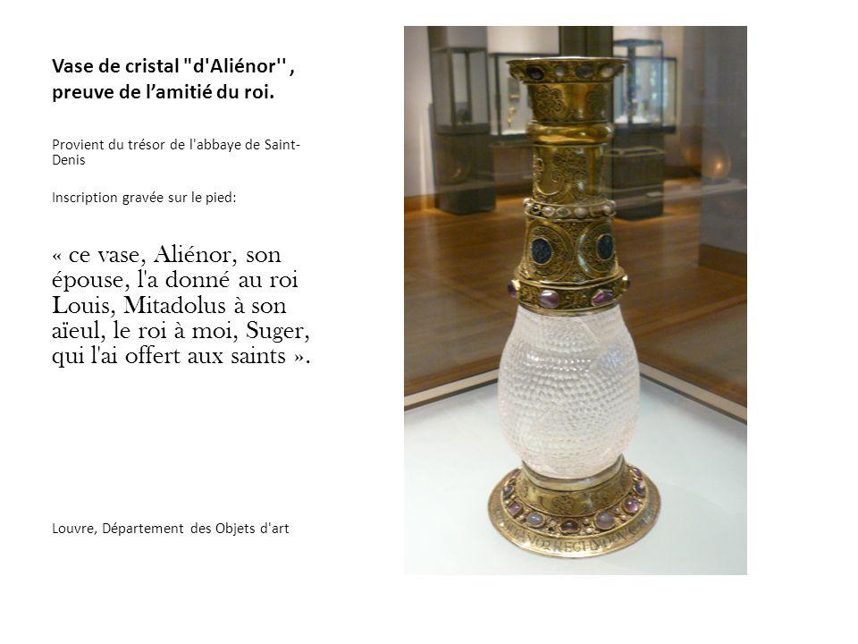 Vase de cristal d Aliénor , preuve de l'amitié du roi.