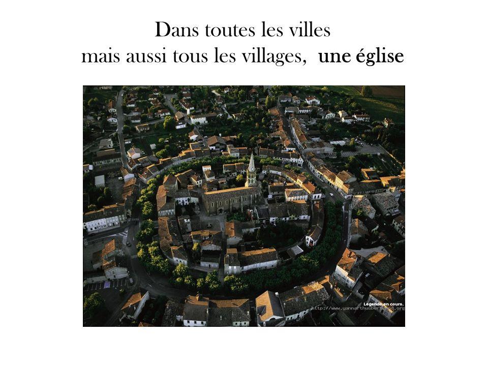 Dans toutes les villes mais aussi tous les villages, une église