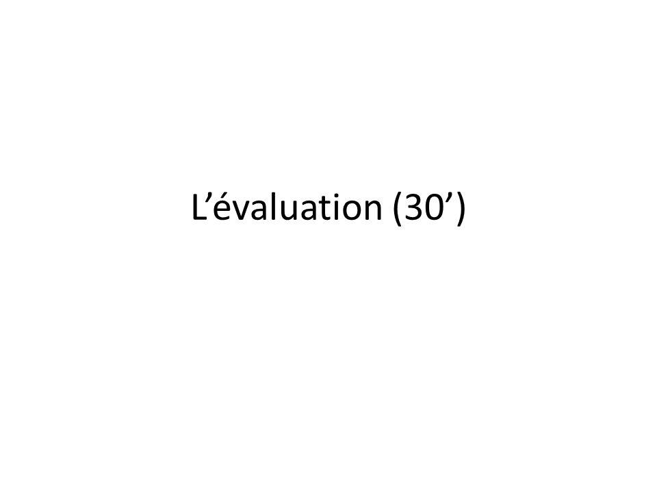 L'évaluation (30')